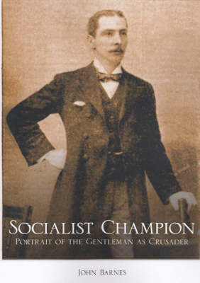 Socialist Champion: Portrait of the Gentleman as Crusader