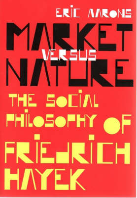 Market Versus Nature: the Social Philosophy of Friedrich Hayek