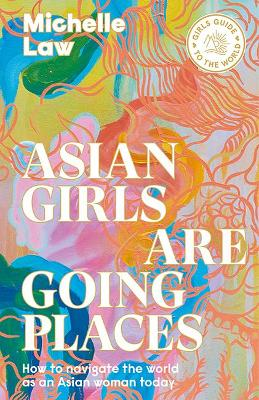 Asian Girls are Going Places: How to Navigate the World as an Asian Woman Today