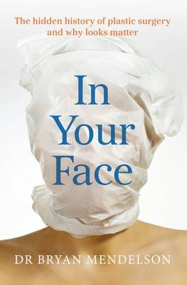 In Your Face: The Hidden History of Plastic Surgery and Why Looks Matter
