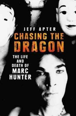 Chasing the Dragon: The Life and Death of Marc Hunter