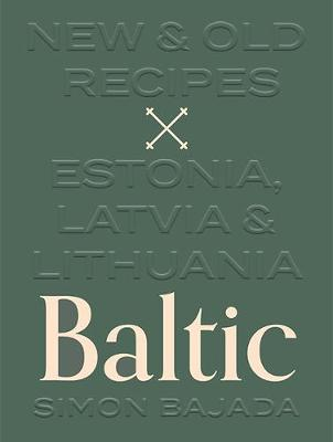 Baltic: New & Old Recipes: Estonia, Latvia & Lithuania