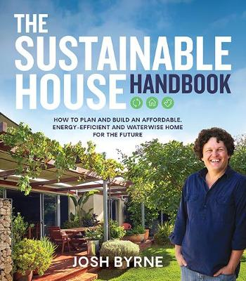 The Sustainable House Handbook: How to plan and build an affordable, energy-efficient and waterwise home for the future