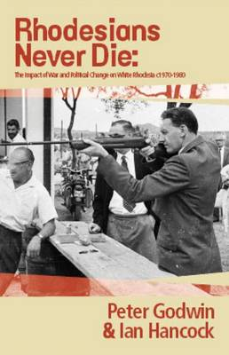 Rhodesians never die: The impact of war and political change on white Rhodesia, c.1970-1980