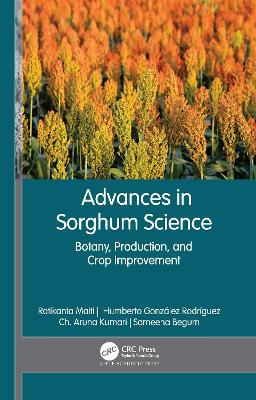 Advances in Sorghum Science: Botany, Production, and Crop Improvement