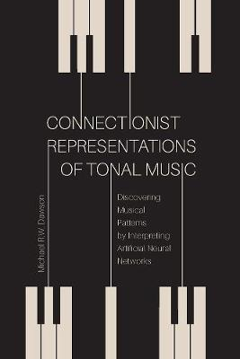 Connectionist Representations of Tonal Music: Discovering Musical Patterns by Interpreting Artifical Neural Networks