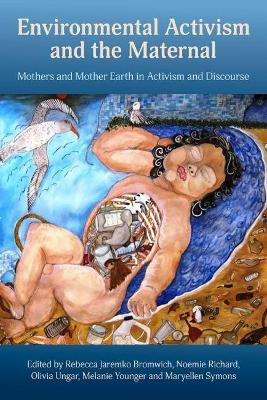 Environmental Activism and the Maternal: Mothers and Mother Earth in Activism and Discourse