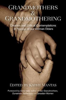 Grandmothers & Grandmothering: Creative and Critical Contemplations in Honour of our Women Elders