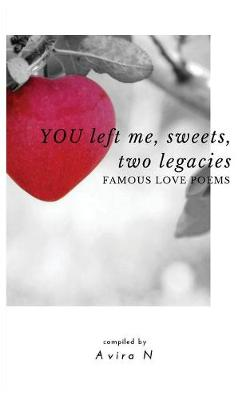 You Left Me, Sweets, Two Legacies: Famous Love Poems