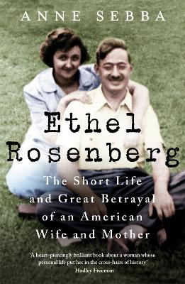 The Last Kiss: The Story of Ethel Rosenberg - Wife, Mother, Communist and Spy