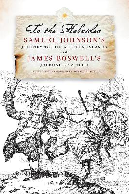 To the Hebrides: Samuel Johnson's Journey to the Western Islands AND James Boswell's Journal of a Tour to the Hebrides - The Most Complete Edition Ever Published