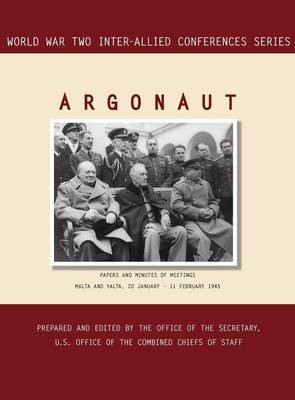 Argonaut: Malta and Yalta, 20 January-11 February 1945 (World War II Inter-Allied Conferences Series)