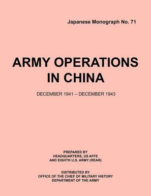 Army Operations in China, December 1941-December 1943 (Japanese Monograph 71)