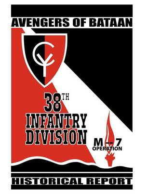 Avengers of Bataan: 38th Infantry Division, Historical Report.