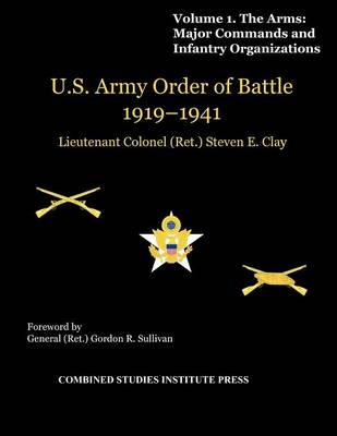 United States Army Order of Battle 1919-1941. Volume I. The Arms: Major Commands, and Infantry Organizations