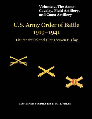 United States Army Order of Battle 1919-1941. Volume II. The Arms: Cavalry, Field Artillery, and Coast Artillery