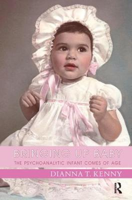 Bringing Up Baby: The Psychoanalytic Infant Comes of Age
