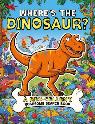 Where's the Dinosaur?: A Dino-mite Search-and-Find Book