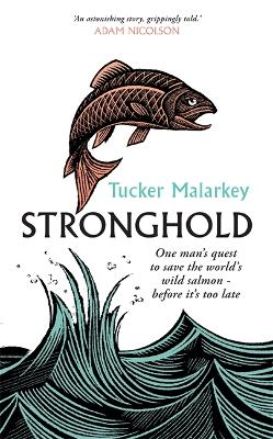 Stronghold: One man's quest to save the world's wild salmon - before it's too late
