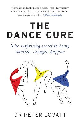 The Dance Cure: The surprising secret to being smarter, stronger, happier