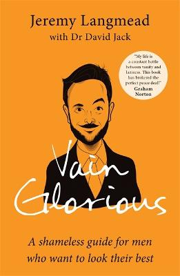 Vain Glorious: A shameless guide for men who want to look their best