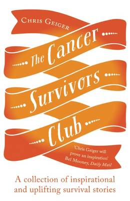 The Cancer Survivors Club: A collection of inspirational and uplifting stories