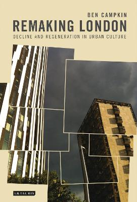 Remaking London: Decline and Regeneration in Urban Culture