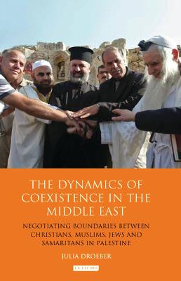 The Dynamics of Coexistence in the Middle East: Negotiating Boundaries Between Christians, Muslims, Jews and Samaritans in Palestine