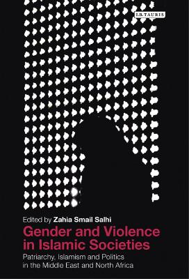 Gender and Violence in Islamic Societies: Patriarchy, Islamism and Politics in the Middle East and North Africa