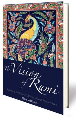 The Vision of Rumi: Revealing the Masnavi, Persia's Great Masterpiece