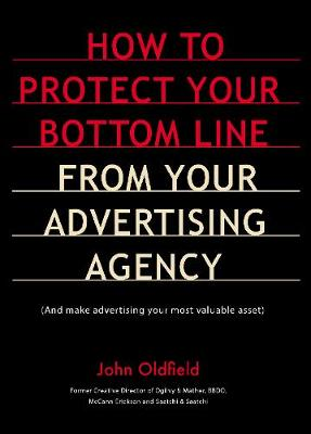 How to protect your bottom line from your advertising agency: And make advertising your most valuable asset