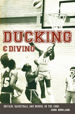 Ducking & Diving: Britain, Basketball and Brunel in the 1980s