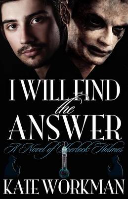 I Will Find the Answer : A Novel of Sherlock Holmes