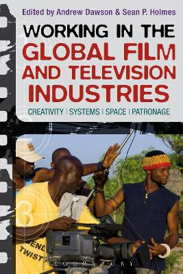 Working in the Global Film and Television Industries: Creativity, Systems, Space, Patronage