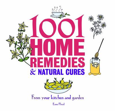 1001 Home Remedies and Natural Cures: From Your Kitchen and Garden