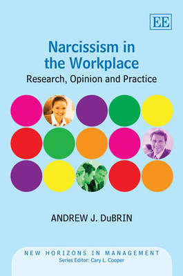 Narcissism in the Workplace: Research, Opinion and Practice