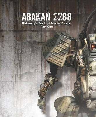 Abakan 2288: Pt. 1: Abakan 2288 Kallamity's World of Mecha Design