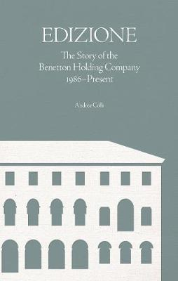 Edizione: The Story of the Benetton Holding Company 1986-Present