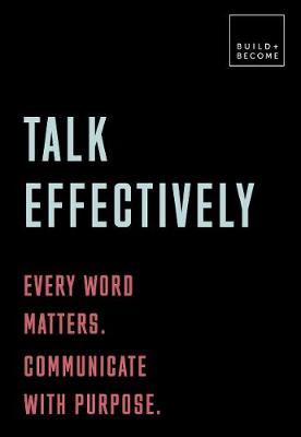 Talk Effectively: Every word matters. Communicate with purpose.: 20 thought-provoking lessons