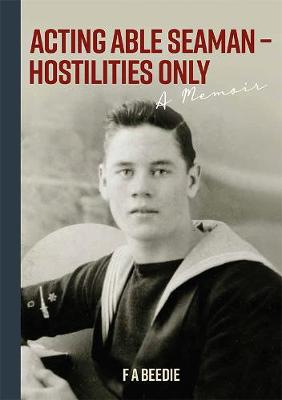 Acting Able Seaman - Hostilities Only: A Memoir