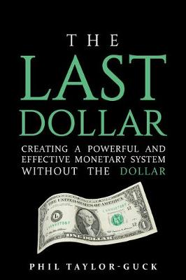 The Last Dollar: Creating a powerful and effective monetary system without the Dollar