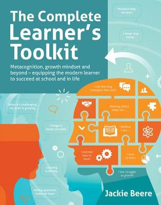 The Complete Learner's Toolkit: Metacognition, growth mindset and beyond - equipping the modern learner to succeed at school and in life