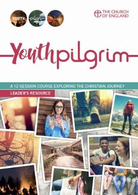 Youth Pilgrim Leader's Guide: A 12-session course exploring the Christian journey