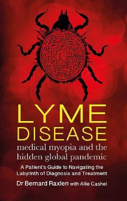 Lyme Disease - medical myopia and the hidden global pandemic: A guide to navigating the labyrinth of diagnosis and treatment