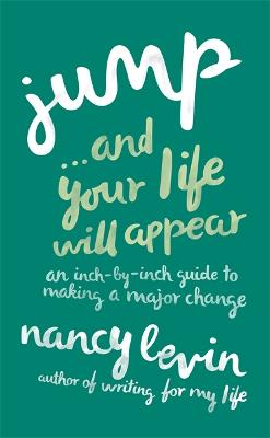 Jump... and Your Life Will Appear: An Inch-by-Inch Guide to Making a Major Change