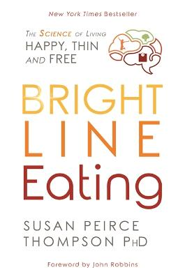 Bright Line Eating: The Science of Living Happy, Thin, and Free