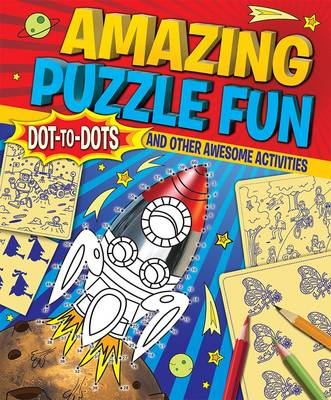 Amazing Puzzle Fun: Dot-to-dots and Other Awesome Activities