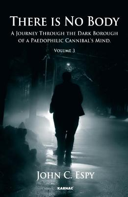 There is No Body: A Journey Through The Dark Boroughs Of A Pedophilic Cannibal's Mind