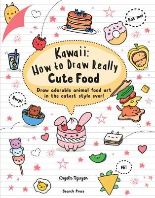 Kawaii: How to Draw Really Cute Food: Draw Adorable Animal Food Art in the Cutest Style Ever!