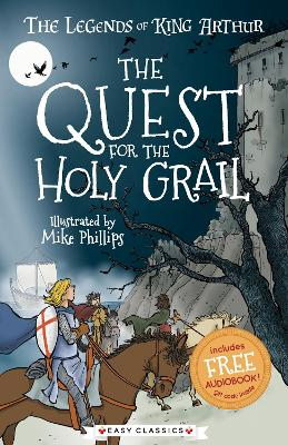 The Quest for the Holy Grail: The Legends of King Arthur: Merlin, Magic, and Dragons